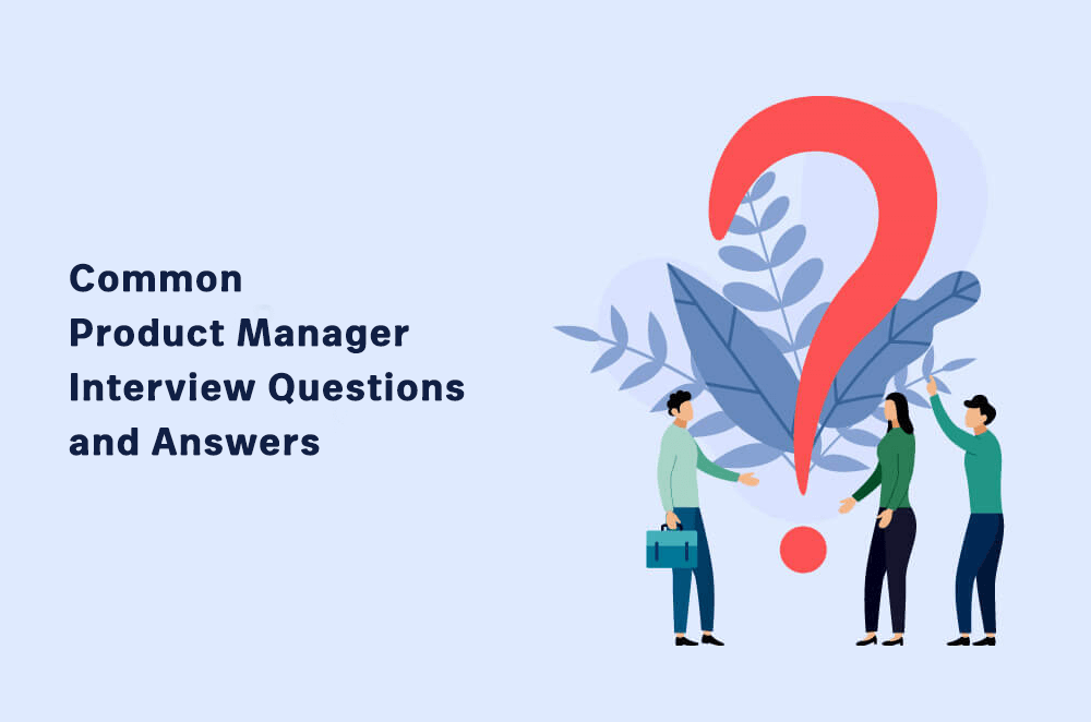 11 Must-Know Product Manager Interview Questions and Answers