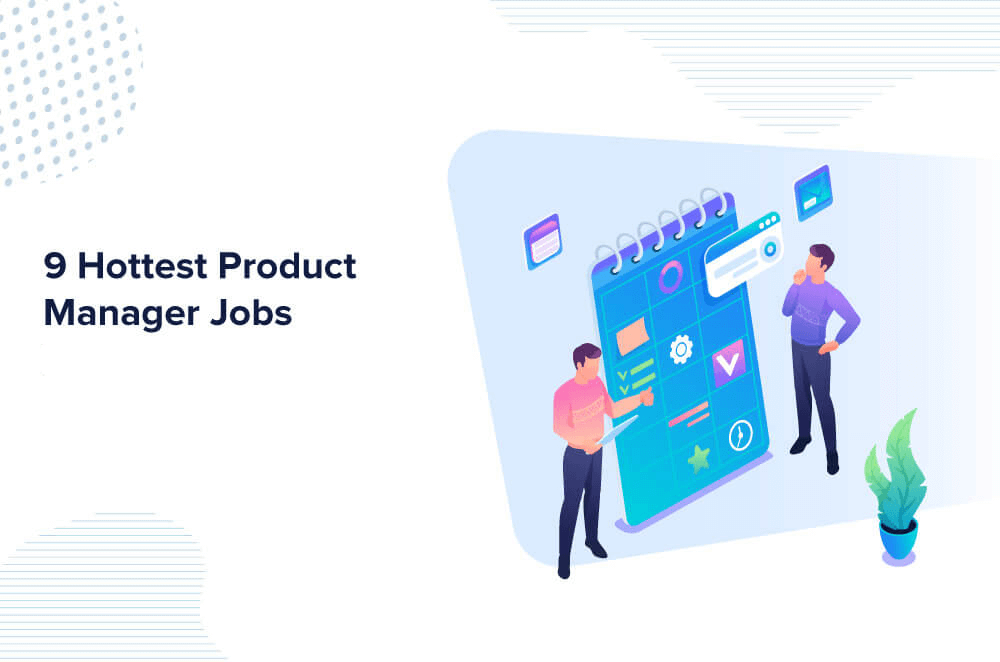 9 Hottest Product Manager Jobs in 2021