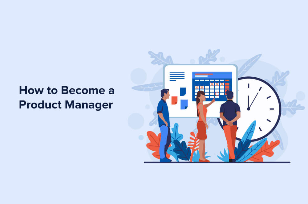 How to Become a Product Manager [Ultimate Guide]